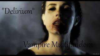 ► Tribute ϟ Vampire Multifandom  ♪ Delirium ♪