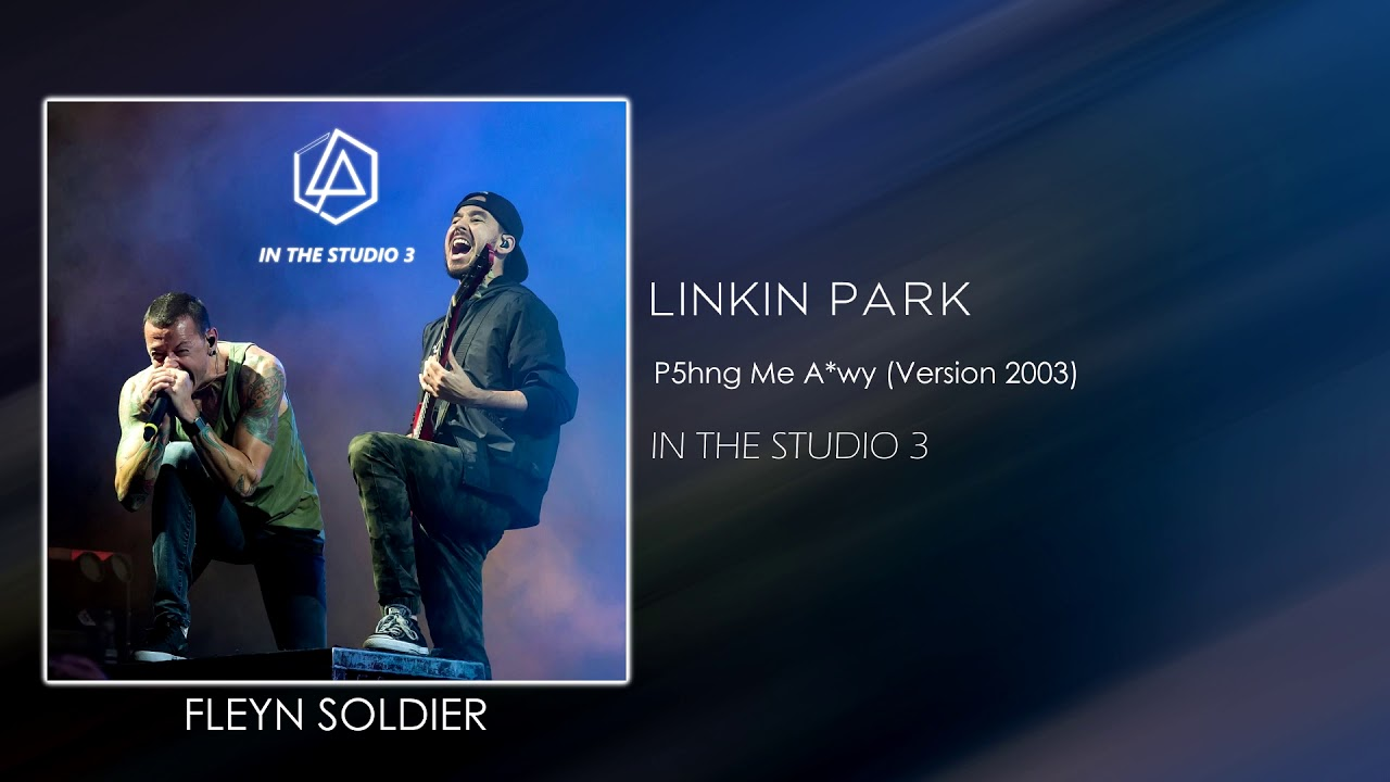 Download Linkin Park - P5hng Me A*wy [STUDIO VERSION 2003]