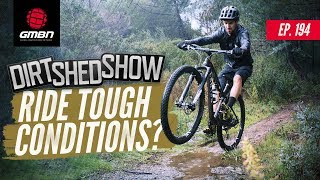 How To Ride In Tough Conditions | Dirt Shed Show Ep. 194
