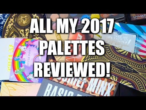 Every Palette I Bought in 2017 Reviewed! ~OPEN GIVEAWAY!