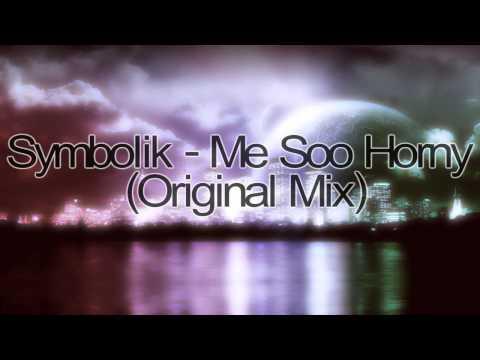 Symbolik - Me Soo Horny (Original Mix)