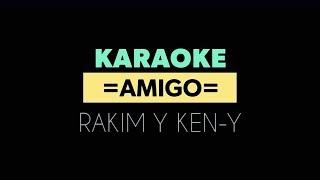 Amigo - Rakim Y Ken-Y (Karaoke)