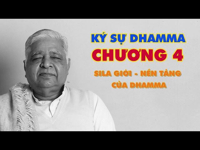 Chương 4: Sila Giới - Nền Tảng Của Dhamma - Thiền Sư S.N. Goenka