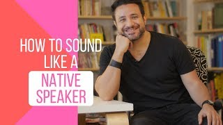 How to Sound Like a Native Speaker: 7 Incredibly Effective Tips