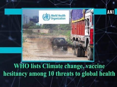 WHO lists Climate change, vaccine hesitancy among 10 threats to global health