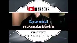 Download lagu Lagu Karaoke FIVE MINUTES - SEHARUSNYA (POP INDONESIA) | Official Karaoke Musik Video