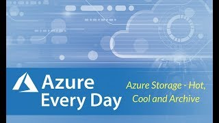 Azure Storage - Hot, Cool and Archive