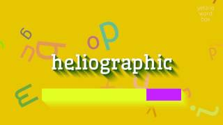 """How to say """"heliographic""""! (High Quality Voices)"""