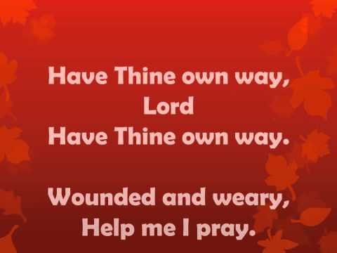 Have Thine Own Way Lord