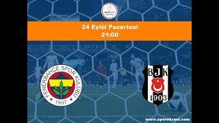 24.09.2018 Fenerbahçe-Beşiktaş Maçı Hangi Kanalda? Saat Kaçta Yayınlanacak? Bein Sports 1