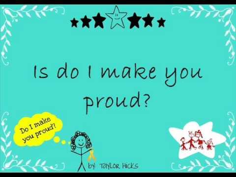 Do I make you proud   Taylor Hicks