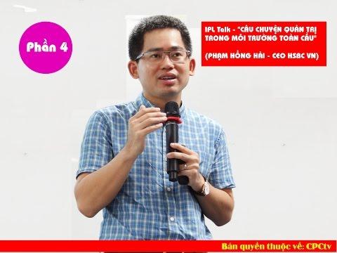 P.hần 4 - IPL Talk - PHẠM HỒNG HẢI - CEO HSBC VN -
