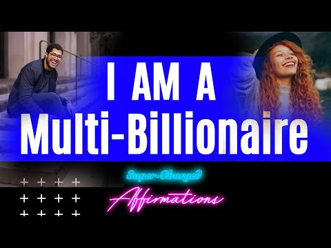 I AM A Multi-Billionaire - Super-Charged Affirmations