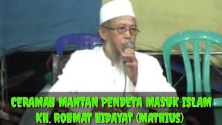 Ceramah Mantan Pendeta - K.H Rohmat Hidayat ( Mathius )
