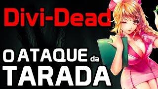 Divi-Dead #18 - O ATAQUE DA ENFERMEIRA SALIENTE (+16)