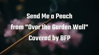 """Send Me a Peach from """"Over the Garden Wall"""" - The Blasting Company 