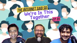 The Internet Said So   EP 85   We're In This Together