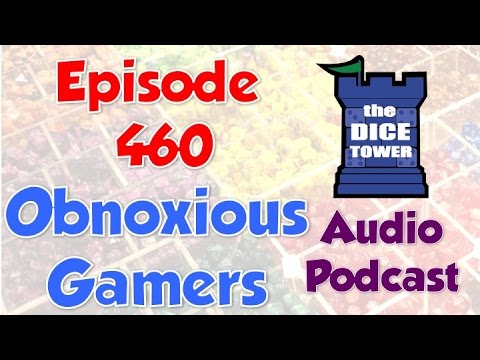 The Dice Tower 460 - Obnoxious Gamers