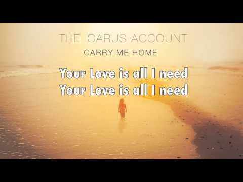 The Icarus Account - All I Need (Carry Me Home) lyrics