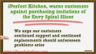 Customers Warns Against Cheap Imitations of the iPerfect Kitchen's Envy Spiral Slicer