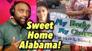 SWEET HOME ALABAMA Signs Abortion Ban! Stand Up, Men!