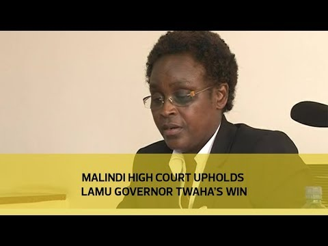 Malindi high court upholds Lamu governor Twaha's win