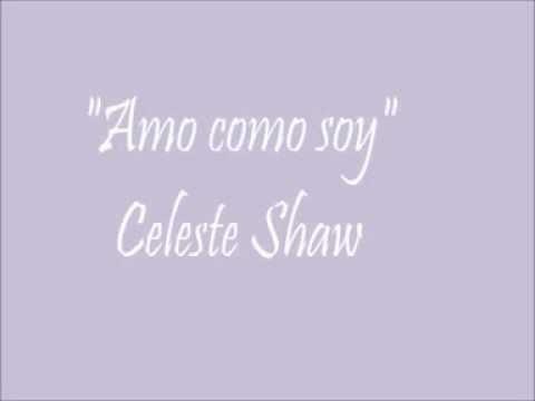 Amo como soy - Celeste Shaw (letra)♥♫