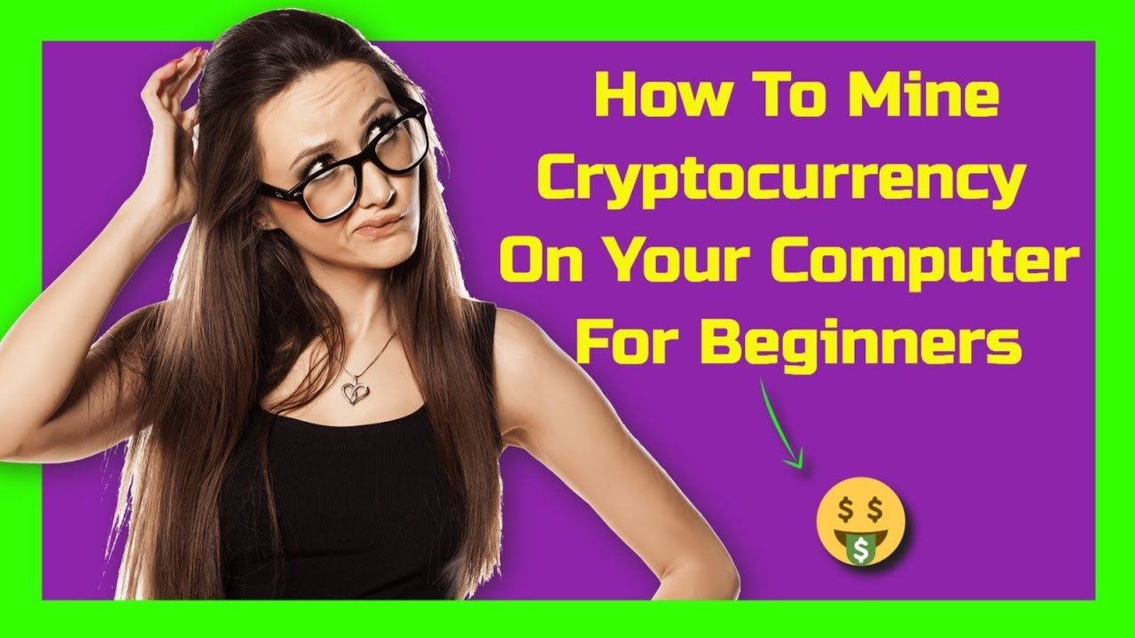 how to mine cryptocurrency with your computer