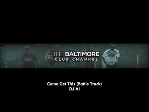 DJ Al - Come Get This (Baltimore Club Battle Track)