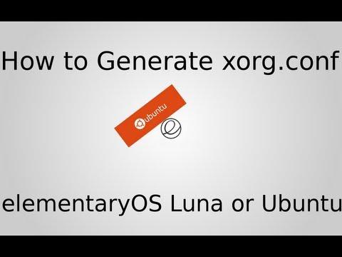 How To Generate xorg.conf In elementaryOS Luna or Ubuntu