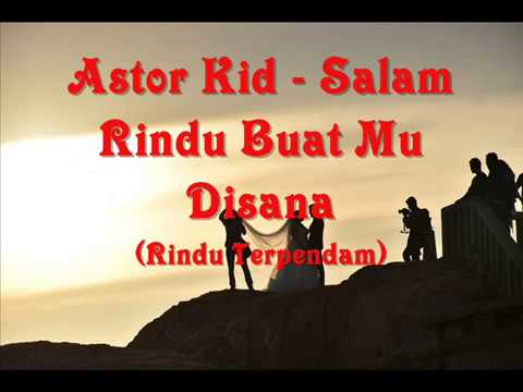 Astor Kid - Salam Rindu Buat Mu Disana (Rindu Terpendam) Lirik