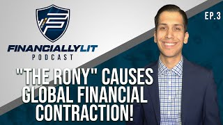 """Financially Lit Ep. #03 - """"the Rony"""" causes Global Financial Contraction!"""