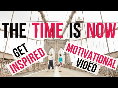 Get Inspired! The Time Is Now Motivational Video