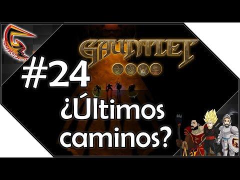 ¿Últimos caminos? - #24 Walking into Gauntlet