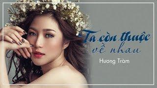 Ta Còn Thuộc Về Nhau   Hương Tràm Official   MV Trailer