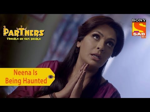 Your Favorite Character | Neena Is Being Haunted | Partners Trouble Ho Gayi Double
