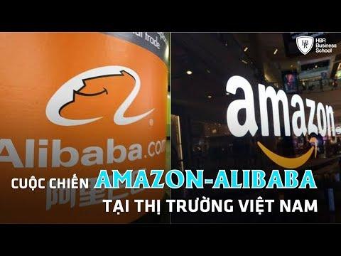 Bài học kinh doanh đỉnh cao - Cuộc chiến Amazon - Alibaba tại thị trường Việt Nam