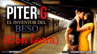 Piter-G - El inventor del beso (Con Letra y Descarga)