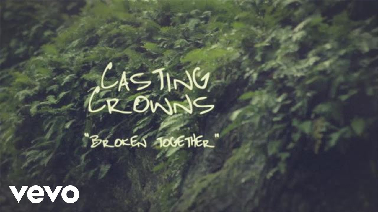 casting-crowns-broken-together-official-lyric-video-castingcrownsvevo