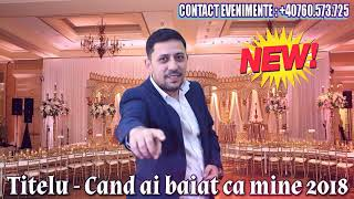 TITELU - CAND AI BAIAT CA MINE 2018 (CEA MAI FRUMOASA MELODIE DE BAIETI) cele mai noi mane ...
