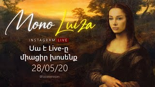 Mono Luiza / Սա է Live-ը միացիր խոսենք / Instagram Live / 28.05.20
