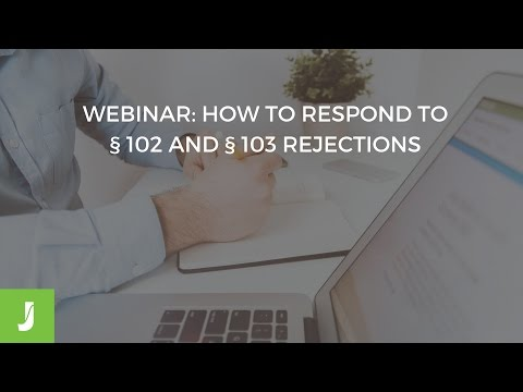 Webinar: How to Respond to § 102 and § 103 Rejections