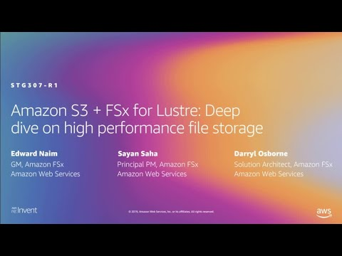 AWS re:Invent 2019: Amazon S3 & FSx for Lustre: Dive on high-performance file storage (STG307-R1)