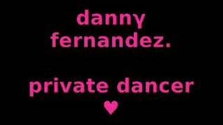 danny fernandez . private dancer [remix]