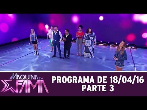 Máquina Da Fama (18/04/16) Parte 3