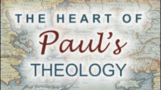 The Heart of Paul's Theology - Lesson 1: Paul and his Theology