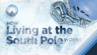 How Living at the South Pole Works