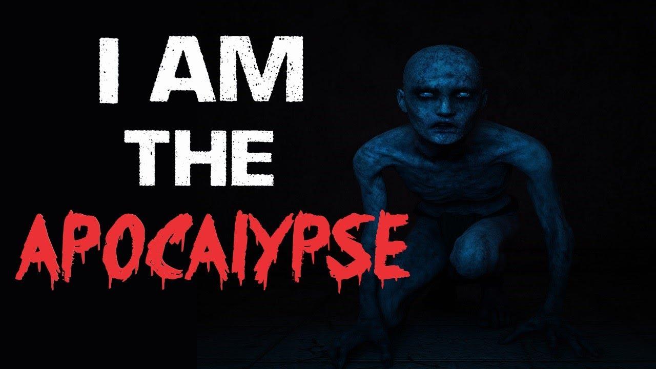 """I Am The Apocalypse"" Creepypasta"