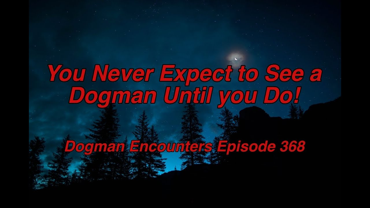 Dogman Encounters Episode 368 (You Never Expect to See a Dogman Until you Do!)