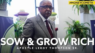 Sow & Grow Rich - Apostle Leroy Thompson Sr. #MoneyCometh